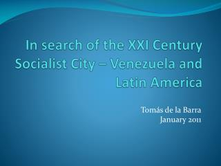 In  search  of  the  XXI  Century Socialist  City – Venezuela and  Latin America