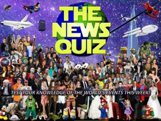 TEST YOUR KNOWLEDGE OF THE WORLD'S EVENTS THIS WEEK!