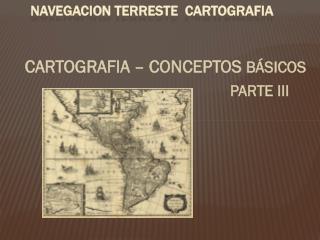 NAVEGACION  TERRESTE  CARTOGRAFIA
