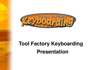 Tool Factory Keyboarding Adventure Presentation