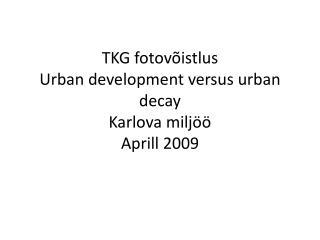 TKG fotovõistlus  Urban development  versus  urban decay Karlova  miljöö Aprill 2009