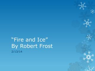 """Fire and Ice""  By Robert Frost"