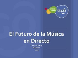 El Futuro de la Música en Directo Campus  Party Medellin 2013