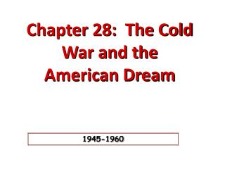 Chapter 28:  The Cold War and  the American  Dream