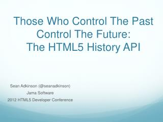 Those Who Control The Past Control The  Future: The HTML5  History API