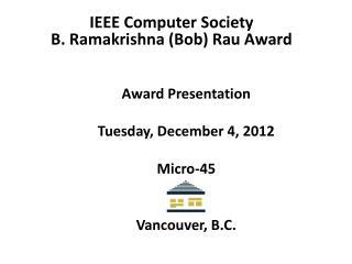 Award Presentation Tuesday, December 4, 2012 Micro-45 Vancouver, B.C.