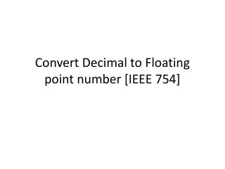 Convert Decimal to Floating point number [IEEE 754]