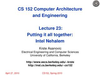 CS 152 Computer Architecture and Engineering  Lecture 23: Putting it all together: Intel Nehalem