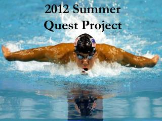 2012 Summer  Quest Project