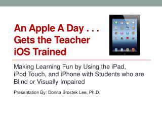An Apple A Day . . . Gets the Teacher  iOS  Trained