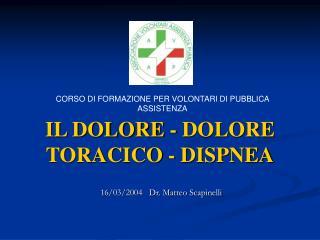 IL DOLORE - DOLORE TORACICO - DISPNEA
