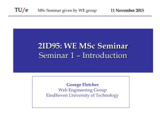 2ID95: WE  MSc Seminar Seminar 1 � Introduction