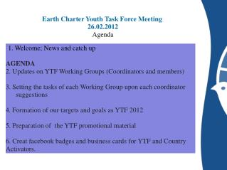 Earth Charter Youth Task Force Meeting  26 . 02 .201 2 Agenda