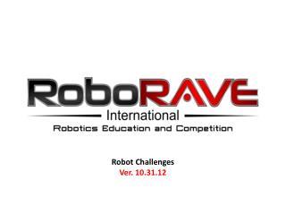 Robot Challenges  Ver. 10.31.12