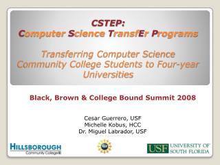 Black, Brown & College Bound Summit 2008 Cesar Guerrero, USF Michelle Kobus, HCC