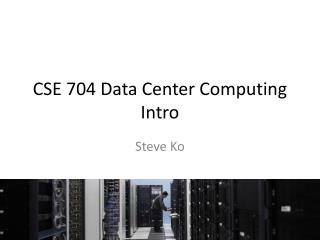 CSE 704 Data Center Computing Intro