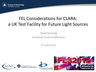 FEL Considerations for CLARA:  a UK Test Facility for Future Light Sources