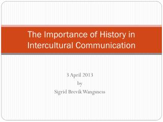 The Importance of History in Intercultural Communication