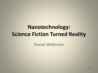 Nanotechnology:  Science Fiction Turned Reality
