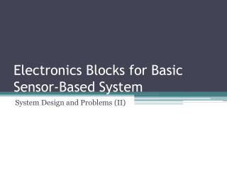 Electronics Blocks for Basic Sensor-Based System