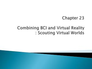 Chapter 23 Combining BCI and Virtual Reality : Scouting Virtual Worlds
