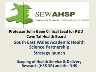 Professor John  Geen  Clinical Lead for R&D Cwm Taf  Health Board