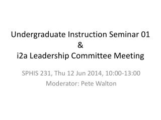 Undergraduate Instruction Seminar 01 & i2a Leadership Committee Meeting