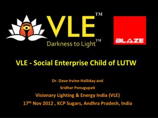 VLE - Social Enterprise Child of LUTW Dr. Dave Irvine- Halliday  and  Sridhar Ponugupati