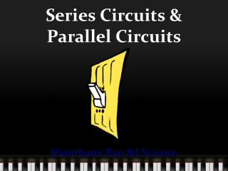Series Circuits & Parallel Circuits