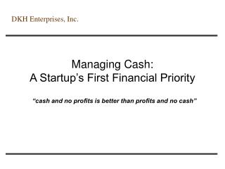 Managing Cash: A Startup s First Financial Priority