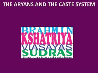 THE ARYANS AND THE CASTE SYSTEM