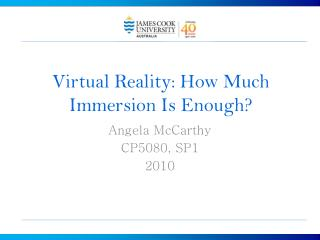 Virtual Reality: How Much Immersion Is Enough?