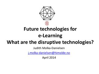 Future  technologies for  e-Learning What are the  disruptive technologies?