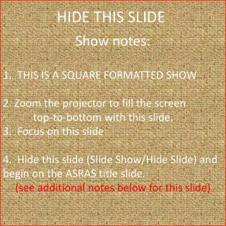 Show notes: 1.  THIS IS A SQUARE FORMATTED SHOW Zoom the projector to fill the screen