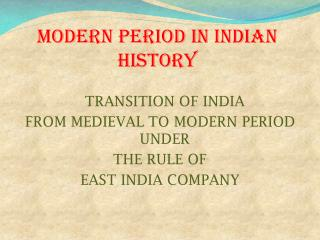 MODERN PERIOD IN INDIAN HISTORY