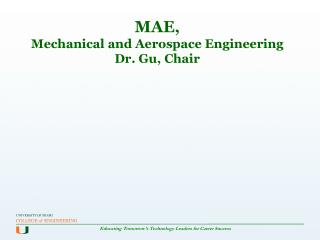 MAE, Mechanical and Aerospace Engineering Dr. Gu, Chair