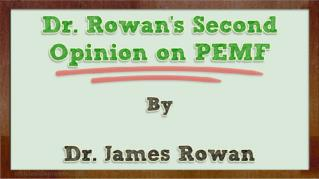 ppt 16703 Dr Rowan s Second Opinion on PEMF