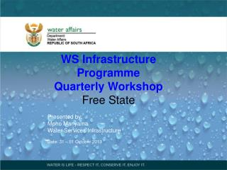 WS Infrastructure Programme Q uarter ly  Workshop Free State Presented  by: Mpho Manyama