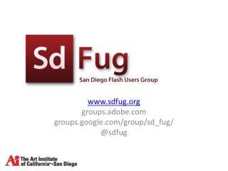 www.sdfug.org groups.adobe.com groups.google.com/group/sd_fug / @ sdfug
