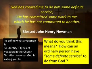 To define what a vocation is To identify 3 types of vocation in the Church