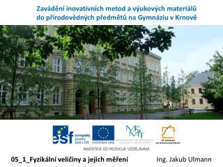 Zavádění inovativních metod a výukových materiálů do přírodovědných předmětů na Gymnáziu v Krnově