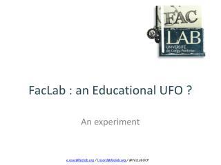 FacLab : an Educational UFO ?