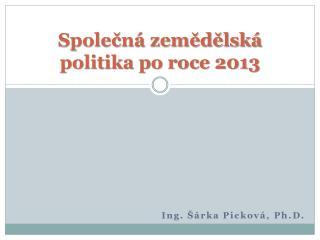 Společná zemědělská politika po roce 2013