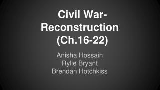 Civil War- Reconstruction (Ch.16-22)