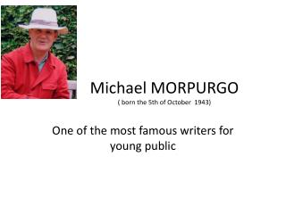 Michael MORPURGO ( born the 5th of October  1943)