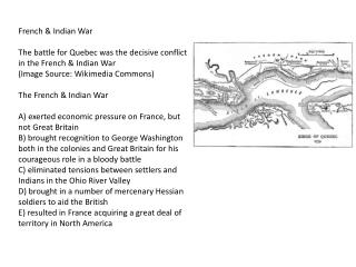 French & Indian War The battle for Quebec was the decisive conflict in the French & Indian War