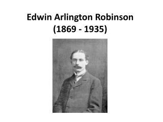 Edwin Arlington Robinson (1869 - 1935 )