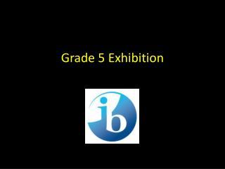 Grade 5 Exhibition