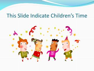This Slide Indicate Children's Time