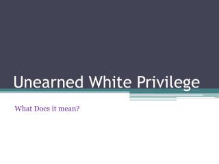 Unearned White Privilege